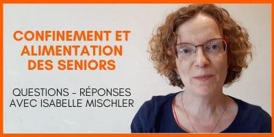 [Confinement et alimentation des seniors] questions - réponses avec Isabelle Mischler